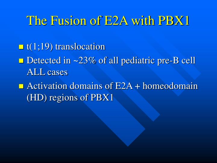 The Fusion of E2A with PBX1