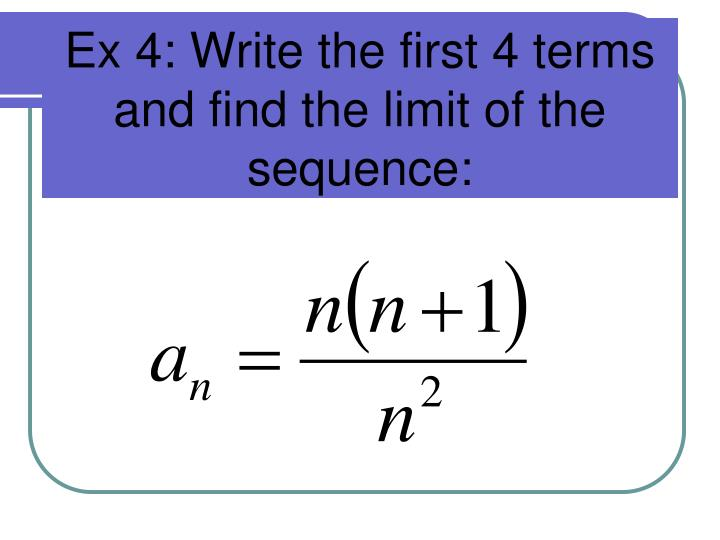 Ex 4: Write the first 4 terms and find the limit of the sequence: