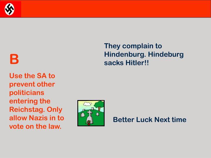 They complain to Hindenburg. Hindeburg sacks Hitler!!