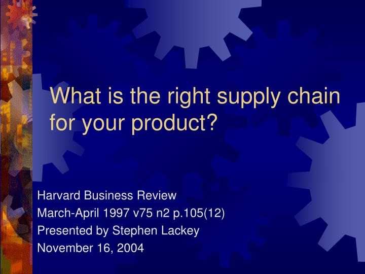 what is the right supply chain for your product hbr