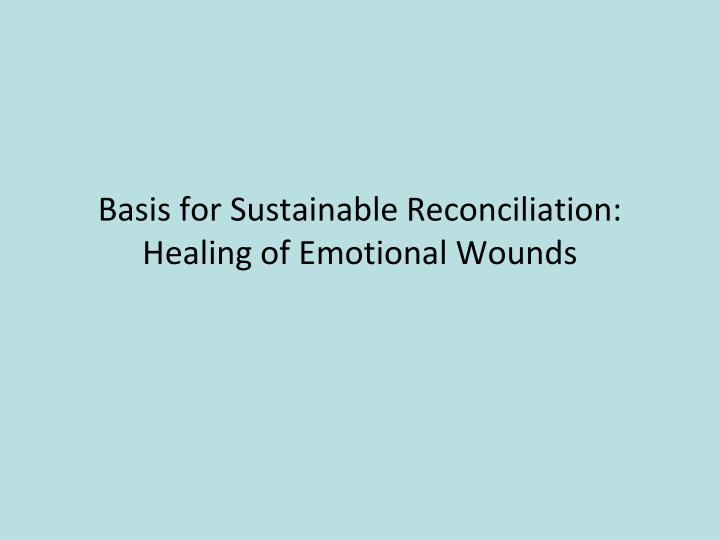 Basis for Sustainable Reconciliation: Healing of Emotional Wounds