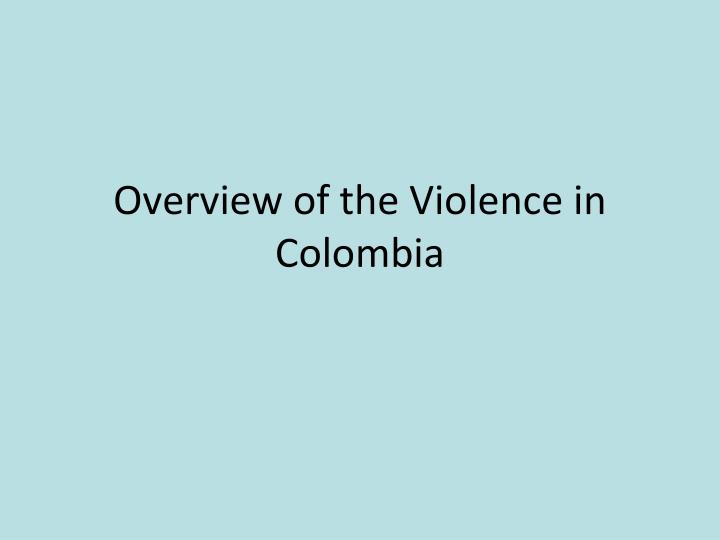 Overview of the Violence in Colombia