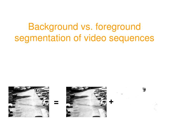 background vs foreground segmentation of video sequences n.