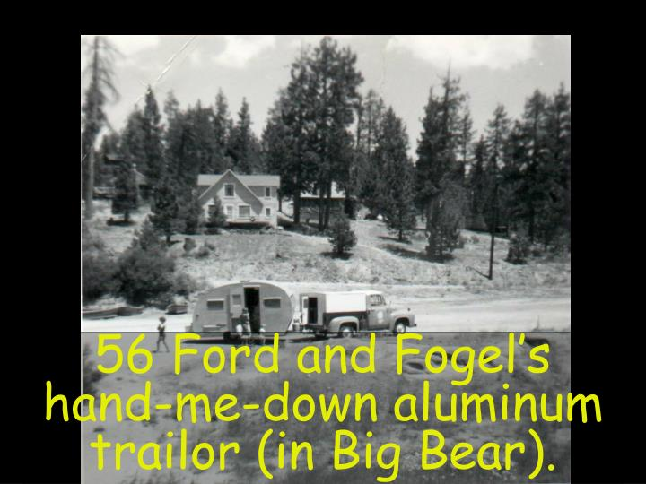 56 Ford and Fogel's hand-me-down aluminum trailor (in Big Bear).