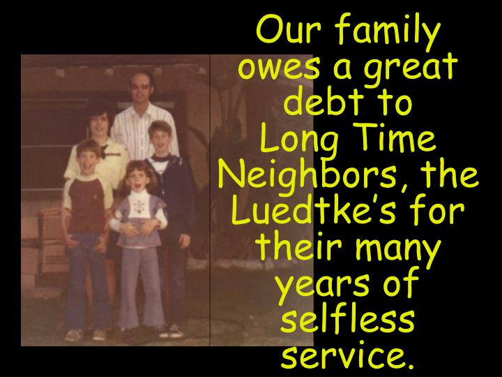 Our family owes a great debt to