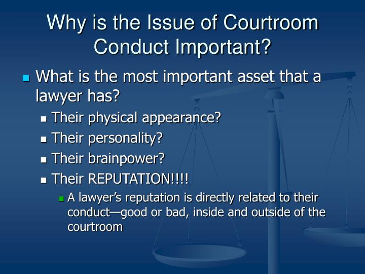 Why is the Issue of Courtroom Conduct Important?