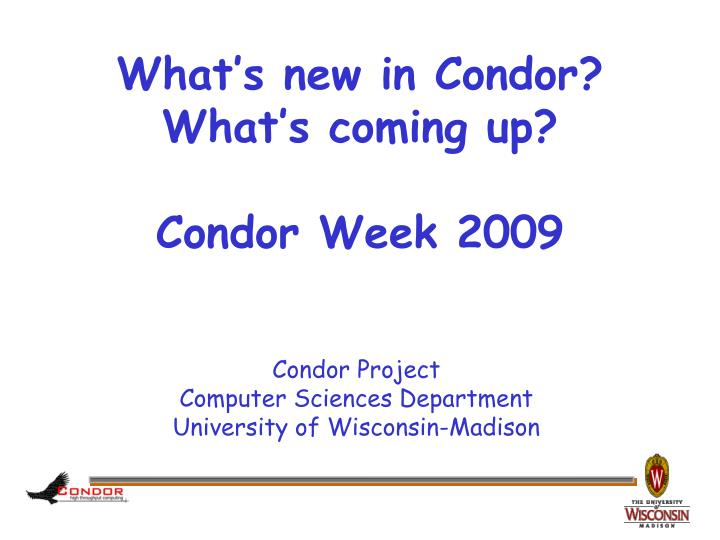 what s new in condor what s coming up condor week 2009 n.