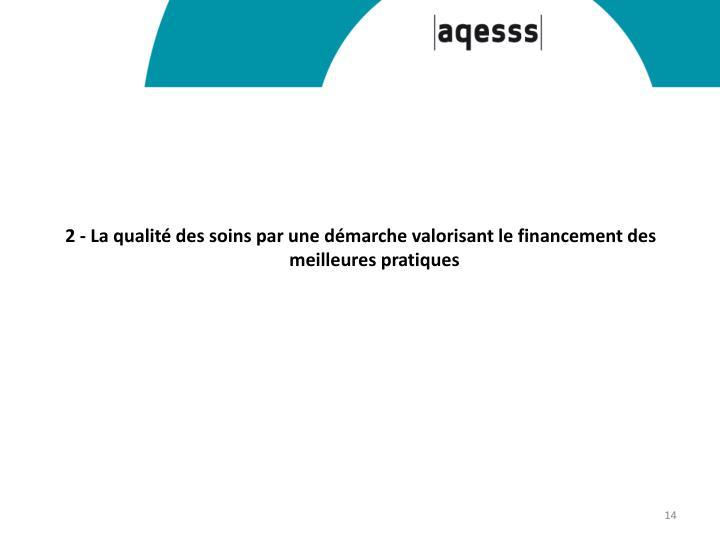 2 - La qualité des soins par une démarche valorisant le financement des meilleures pratiques