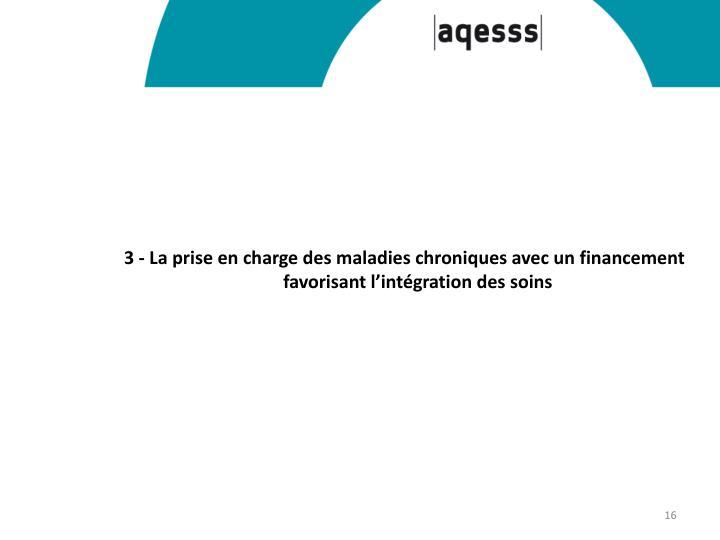 3 - La prise en charge des maladies chroniques avec un financement favorisant l'intégration des soins