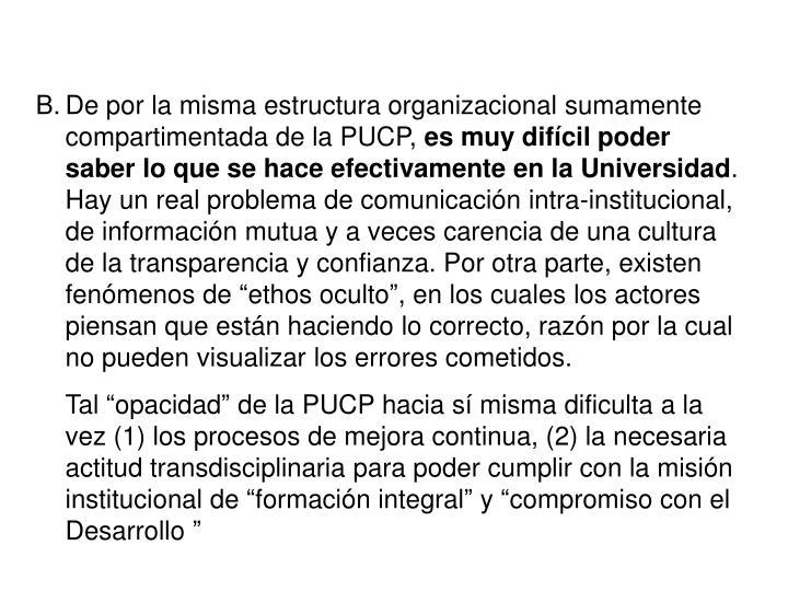 De por la misma estructura organizacional sumamente compartimentada de la PUCP,