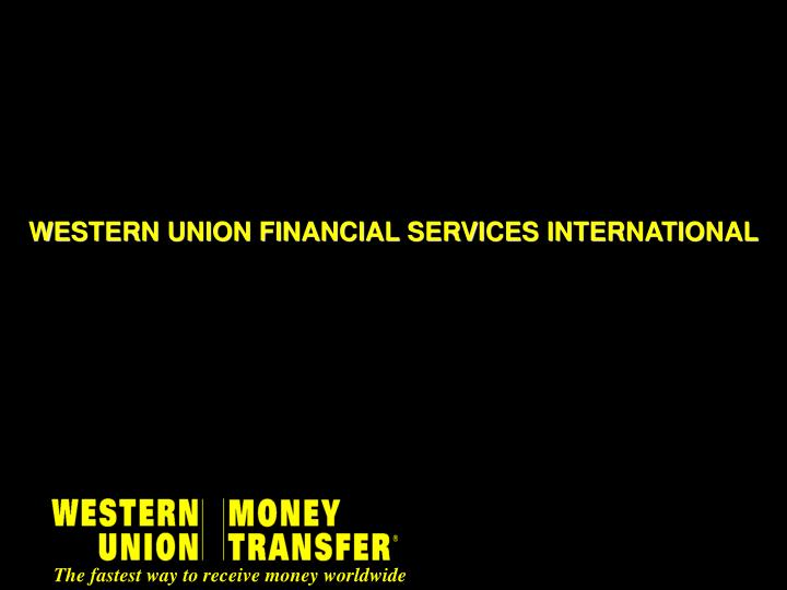 PPT - WESTERN UNION FINANCIAL SERVICES INTERNATIONAL PowerPoint