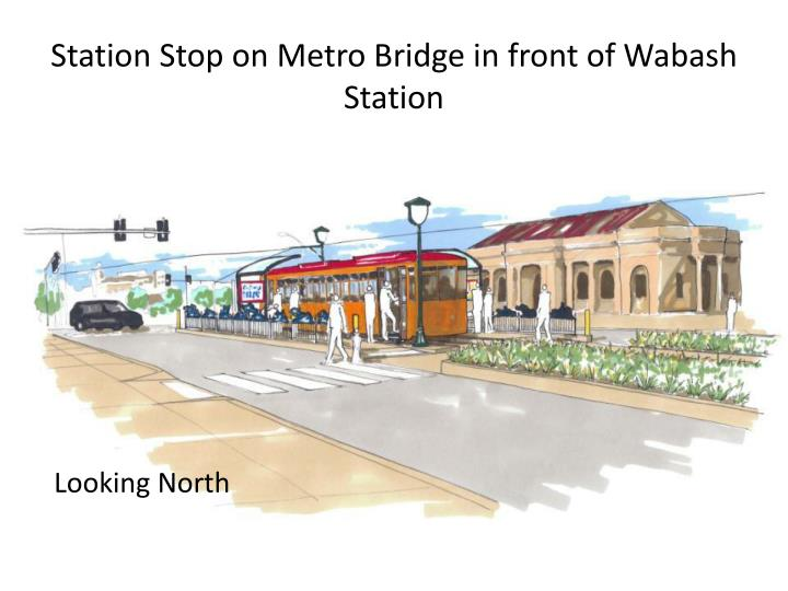 Station Stop on Metro Bridge in front of Wabash Station