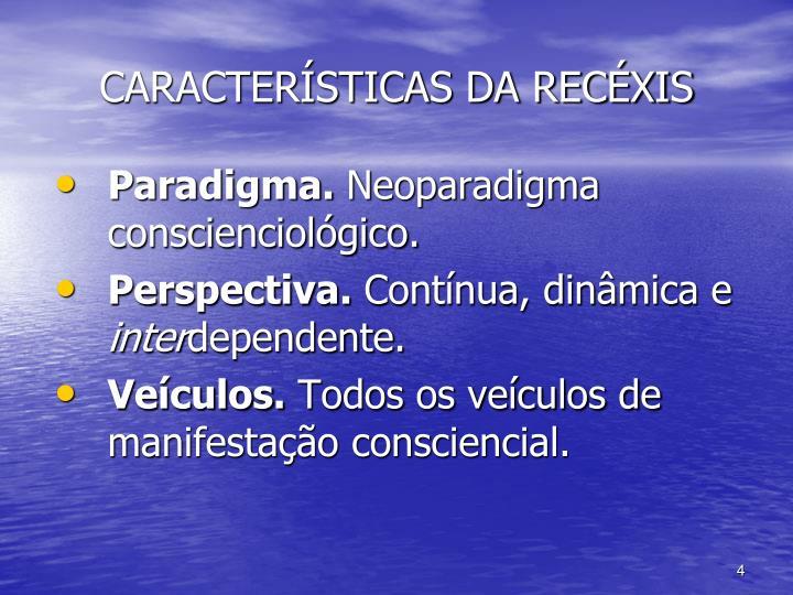 CARACTERÍSTICAS DA RECÉXIS