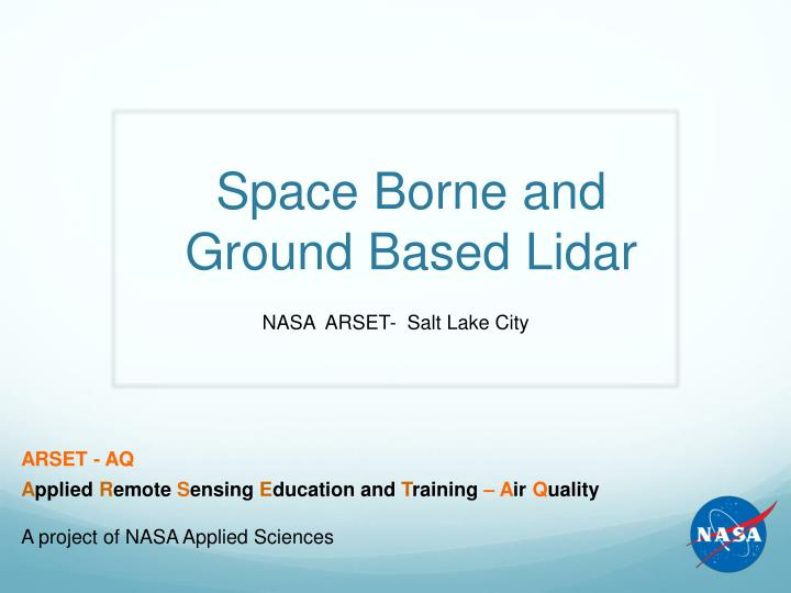 Space borne and ground based lidar