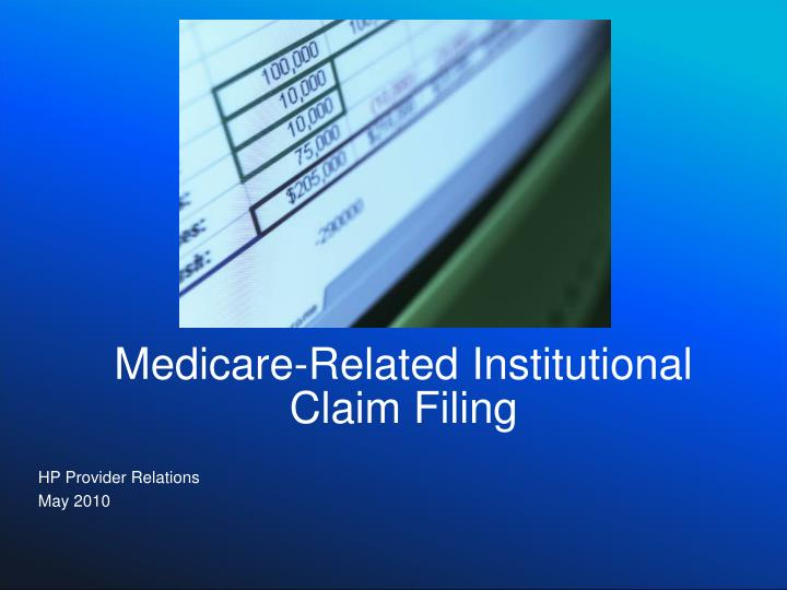 PPT - Medicare-Related Institutional Claim Filing PowerPoint