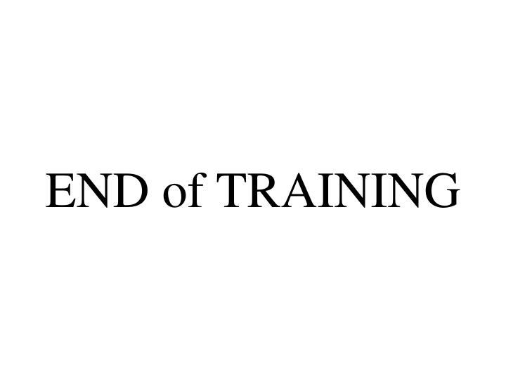 END of TRAINING