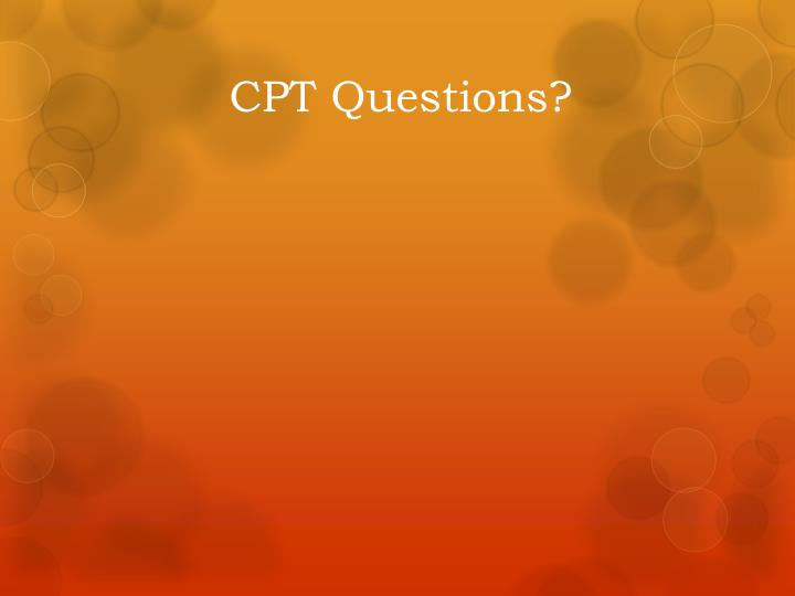 CPT Questions?