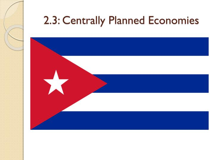2.3: Centrally Planned Economies