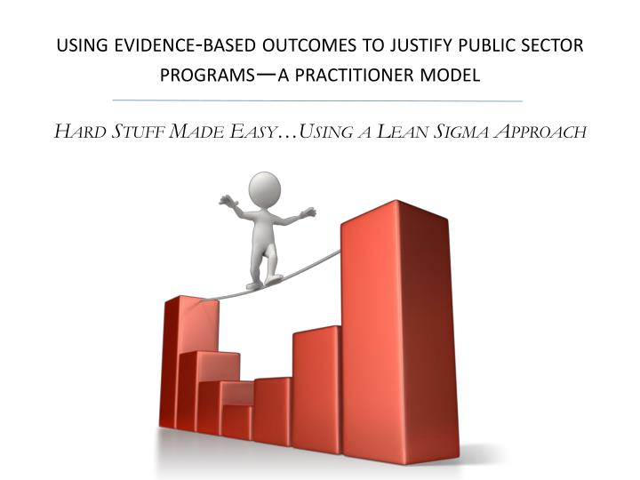 Using evidence-based outcomes to justify public sector programs—a practitioner model