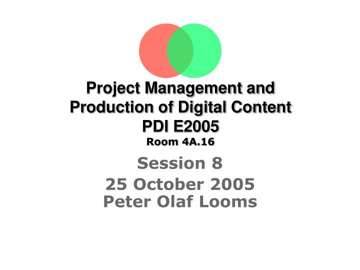 Project management and production of digital content pdi e2005 room 4a 16