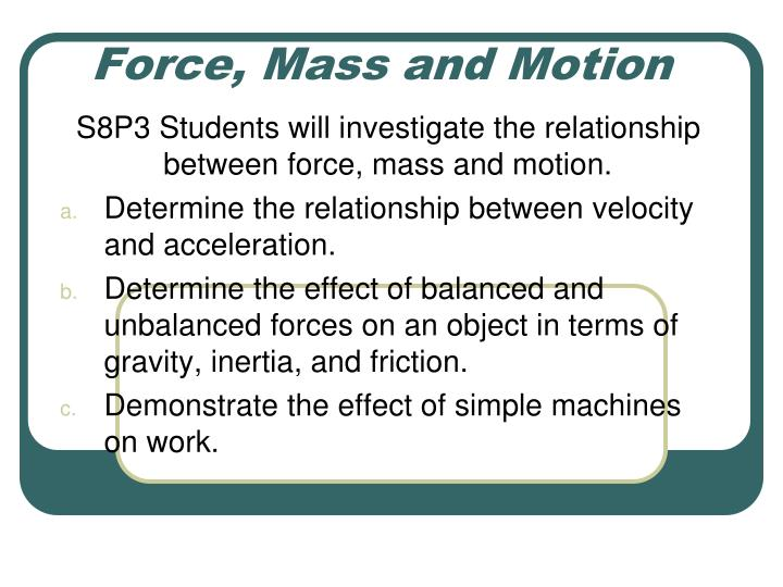 effect of force and mass on Gcse physics (science) revision covering forces and their effects, mass, weight, gravitational attraction, gravity, resultant force, terminal velocity, resistance to motion, friction, drag, resistive force,.