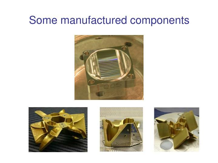 Some manufactured components