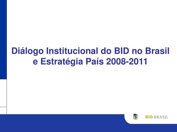 Diálogo Institucional do BID no Brasil e Estratégia País 2008-2011