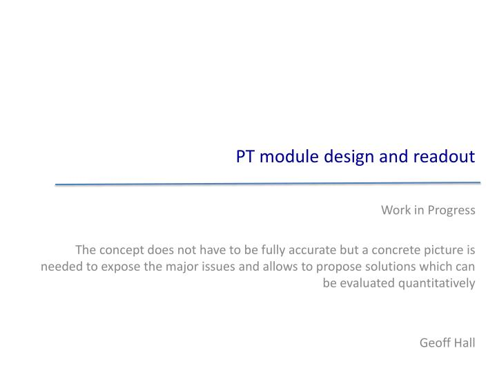 pt module design and readout n.