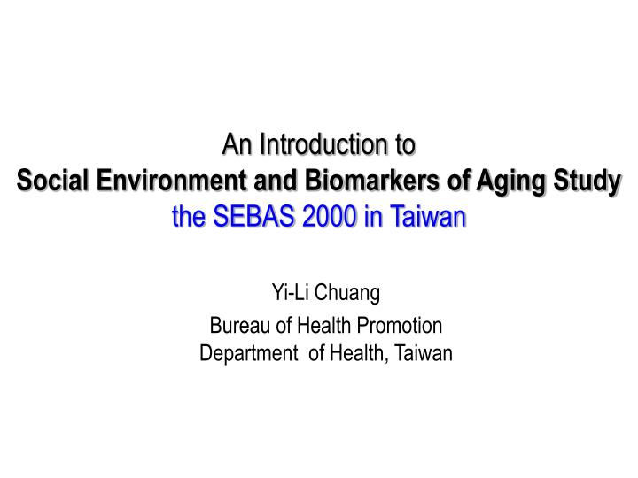 an introduction to social environment and biomarkers of aging study the sebas 2000 in taiwan n.