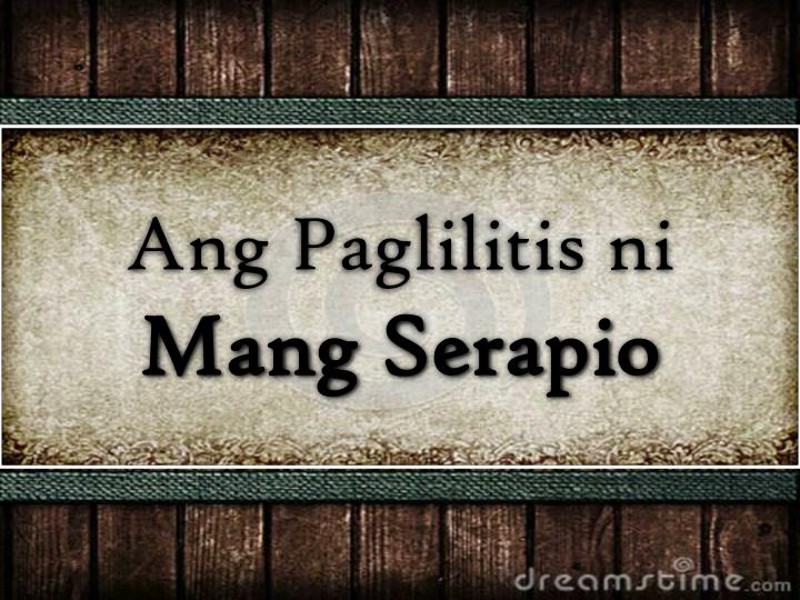 paglilitis ni mang serapio sa mata Paglilitis ni mang serapio is a play written by paul dumol, currently an economics professor at the university of asia and the pacific, during his high school years at ateneo de manila university.