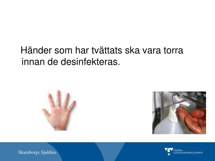 Händer som har tvättats ska vara torra innan de desinfekteras.