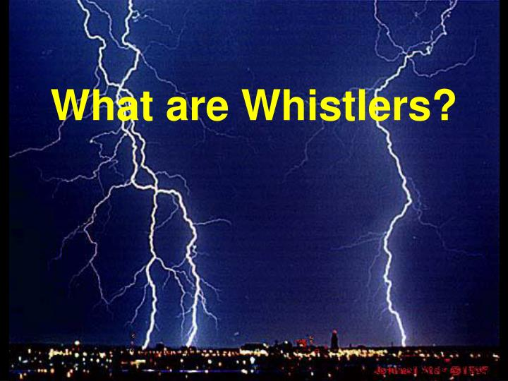 What are whistlers