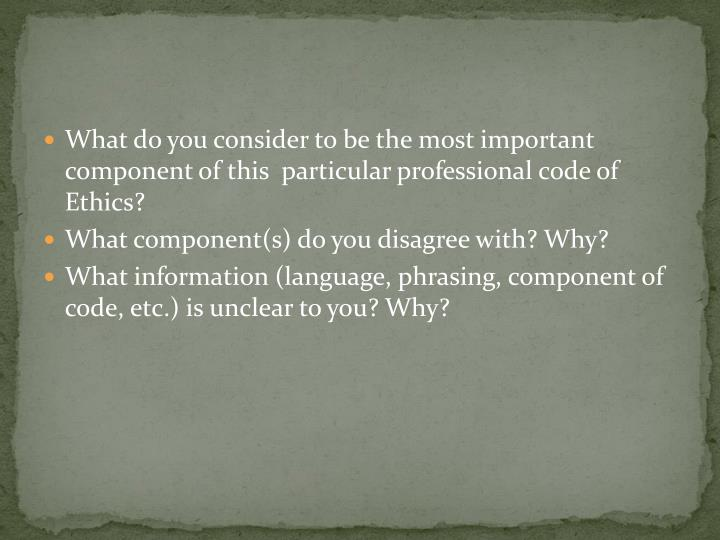 What do you consider to be the most important component of this  particular professional code of Ethics?