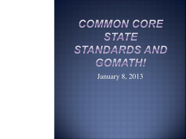 Common core state standards and gomath