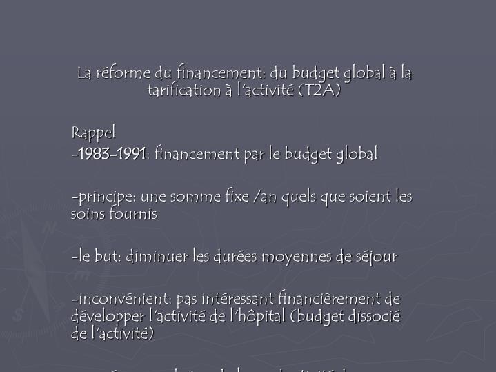 La réforme du financement: du budget global à la tarification à l'activité (T2A)