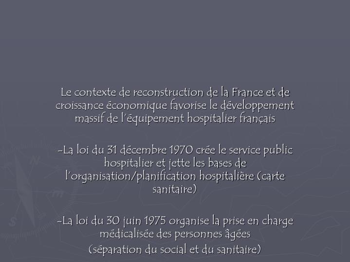 Le contexte de reconstruction de la France et de croissance économique favorise le développement massif de l'équipement hospitalier français