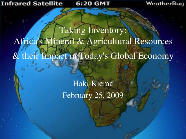 taking inventory africa s mineral agricultural resources their impact in today s global economy