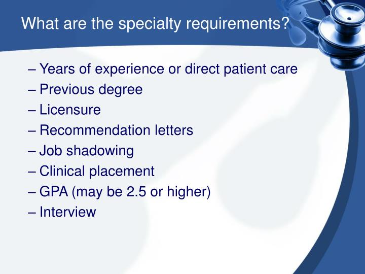 What are the specialty requirements?