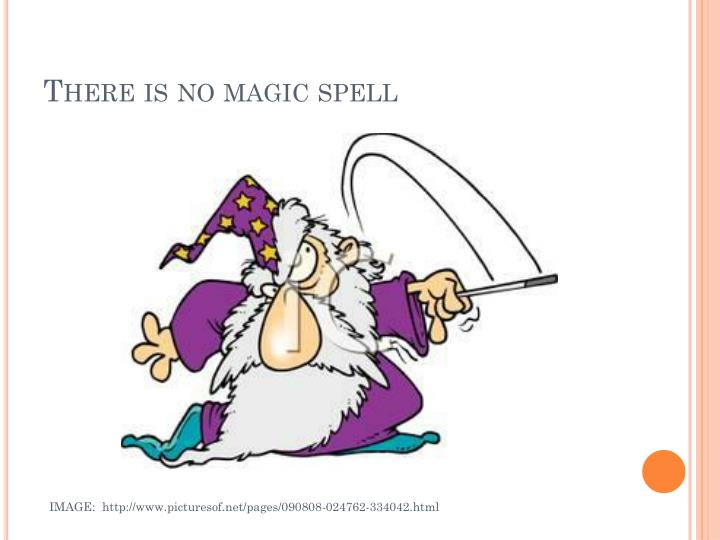 There is no magic spell