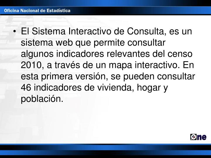 El Sistema Interactivo de Consulta, es un sistema web que permite consultar algunos indicadores rele...