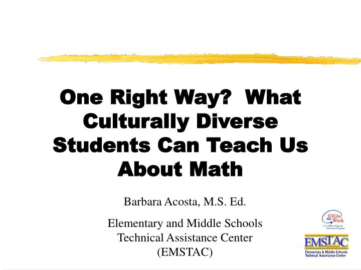 One right way what culturally diverse students can teach us about math