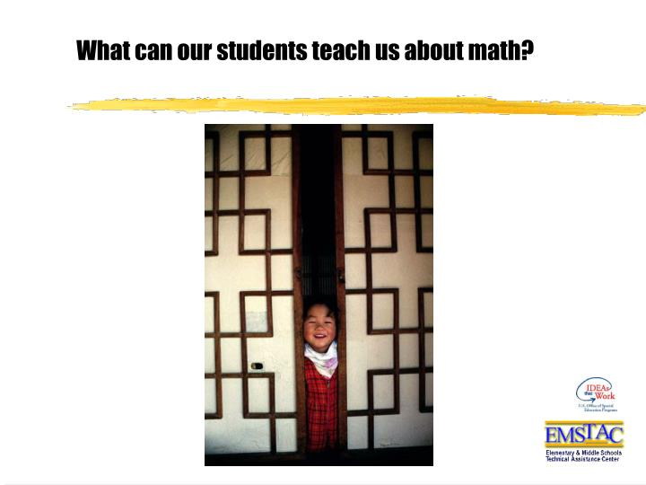 What can our students teach us about math?