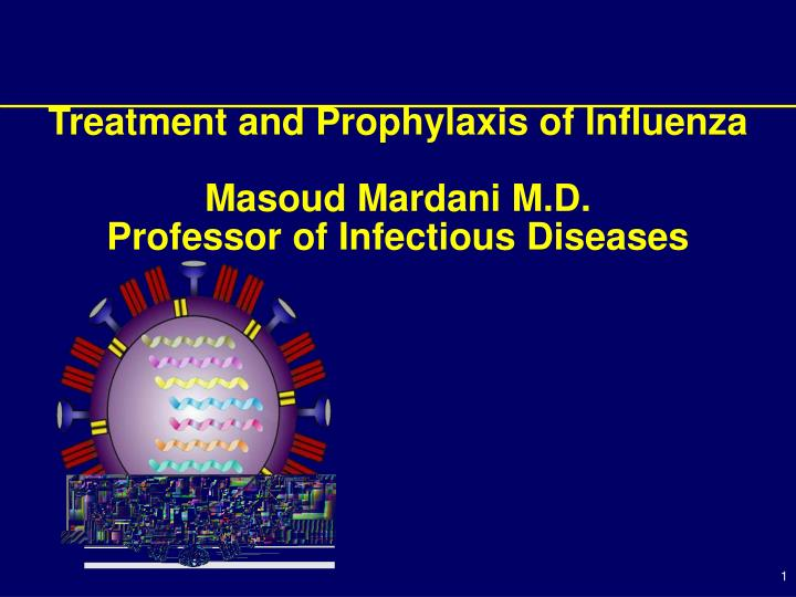 Treatment and prophylaxis of influenza masoud mardani m d professor of infectious diseases