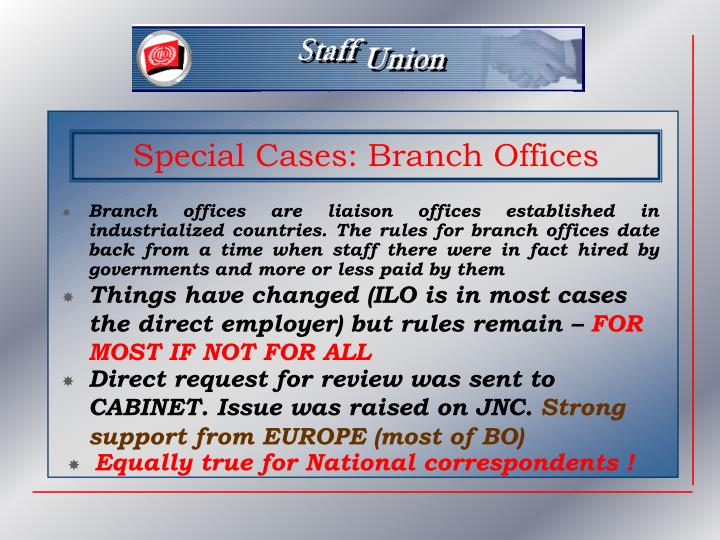 Branch offices are liaison offices established in industrialized countries. The rules for branch offices date back from a time when staff there were in fact hired by governments and more or less paid by them