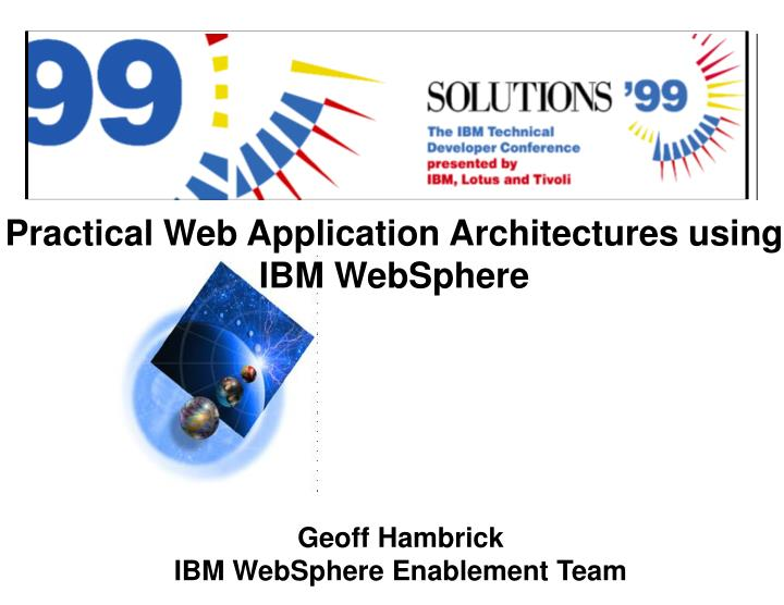 PPT - Practical Web Application Architectures using IBM