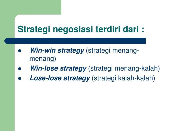 Strategi negosiasi terdiri dari :