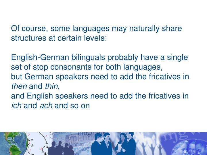Of course, some languages may naturally share
