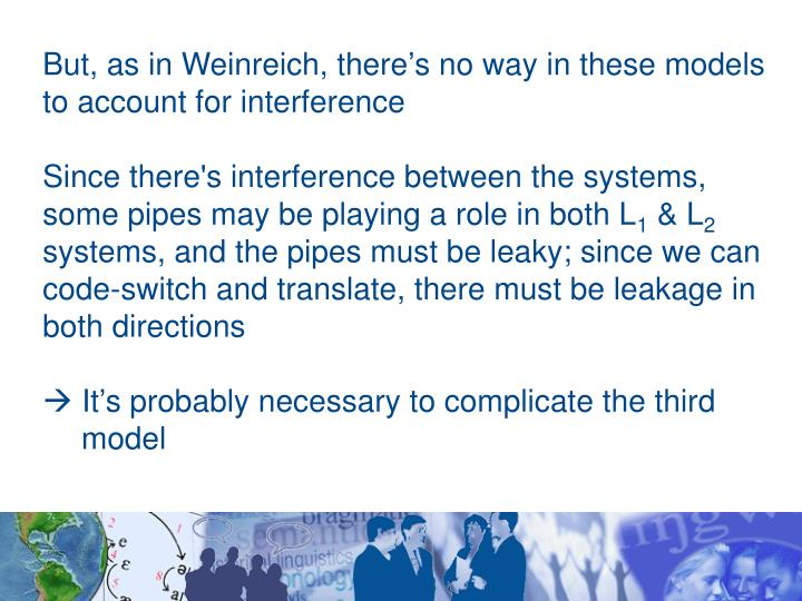But, as in Weinreich, there's no way in these models