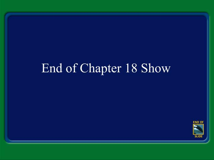 End of Chapter 18 Show