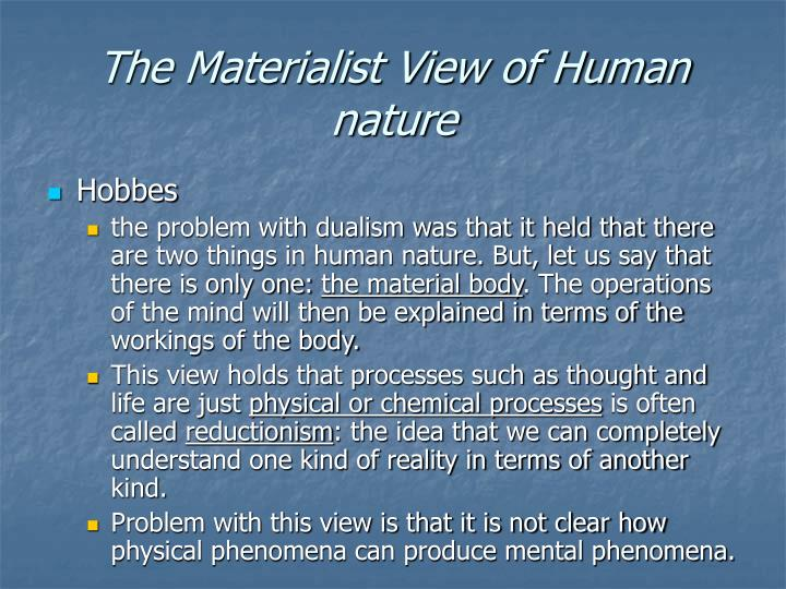 a comparison of the views of dualists and materialists on the mind body problem Thirdly, dualism cannot account for the interaction between mind and body  in  this article, i would like to consider a response to descartes' views which is  somewhat less  the difference between them lies in the fact that the stone will  have fewer spiritual  this does not, however, mean that conway is a materialist.